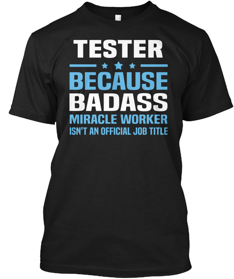 Tester Because Badass Miracle Worker Isn't An Official Job Title Black T-Shirt Front