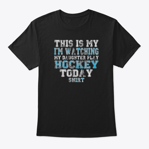 This Is My I'm Watching My Daughter Black T-Shirt Front