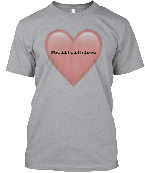Built With Love Heather Grey Camiseta Front