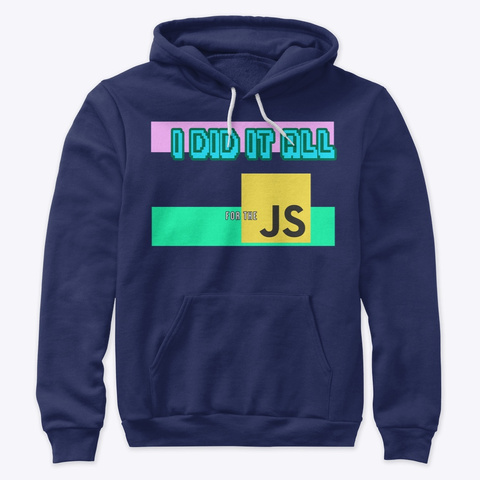 I Did It All For The Java Script Navy T-Shirt Front
