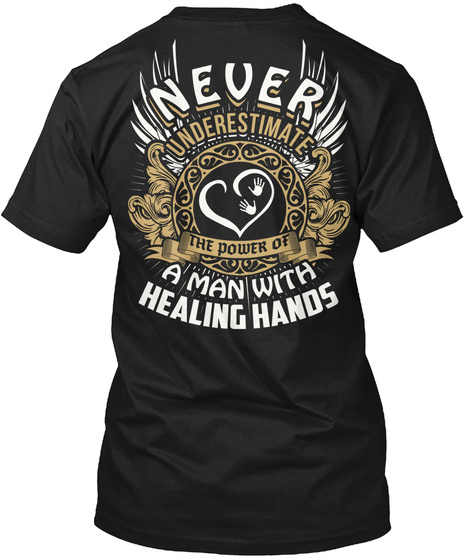 Never  Underestimate The Power Of A Man With Healing Hands Black T-Shirt Back