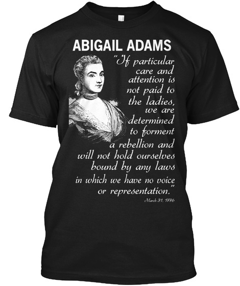 "abigail adams her contributions On this day in 1776, future first lady abigail adams writes to her husband urging him to ""remember the ladies"" when drafting a new ""code of laws"" for the fledgling nation while john adams ."