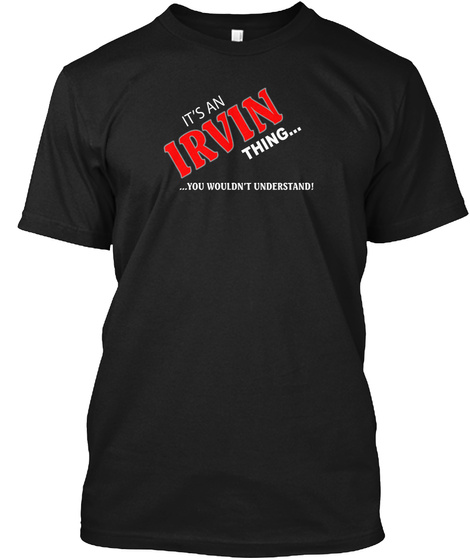 It's An Irvin Thing T Shirt Black T-Shirt Front