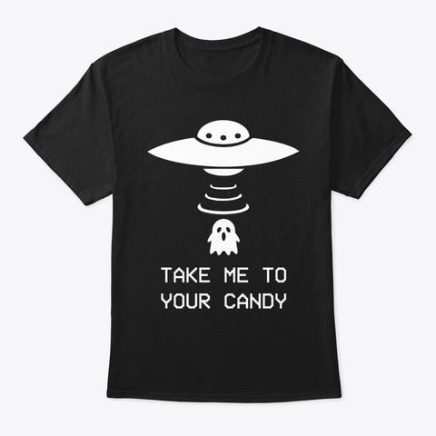 Take Me To Your Candy Halloween Alien Black T-Shirt Front