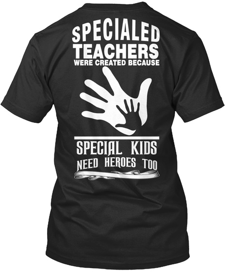 Specialed Teachers Were Created Because Special Kids Need Heroes Too Black T-Shirt Back