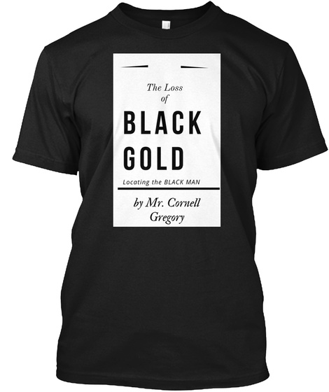 The Loss Of Black Gold Black T-Shirt Front