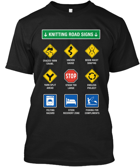 Knitting Road Signs Crazed Yarn Crawl Uneven Gauge Begin Wrist Shaping Yarn Split Ahead Stash Too Large Endless... Black T-Shirt Front