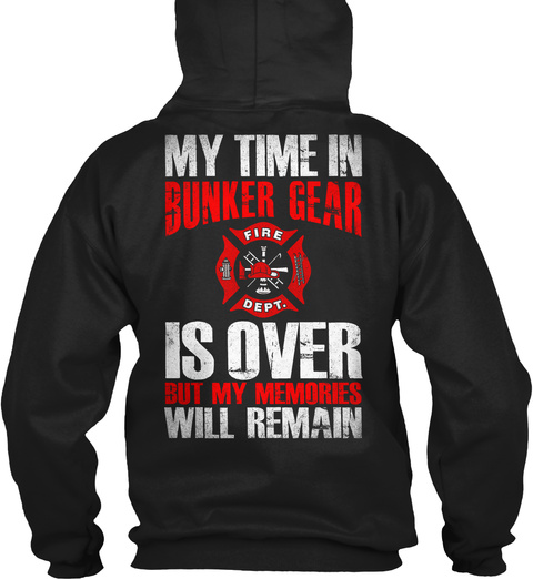 My Time In Sunker Gear Fire Dept Is Over But My Memories Will Remain Black T-Shirt Back