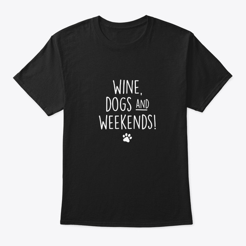 Wine Dogs And Weekends Funny T Shirt Black T-Shirt Front