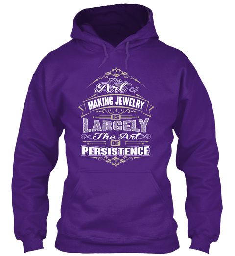 The Art Of Making Jewelry Is Largely The Art Of Persistence Purple T-Shirt Front