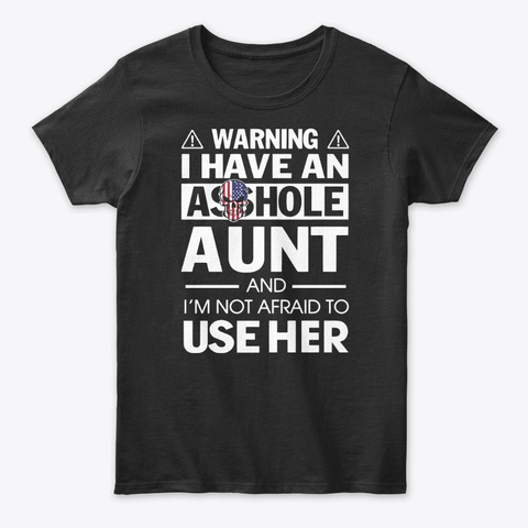 I Have An Asshole Aunt Funny Tshirt Black T-Shirt Front