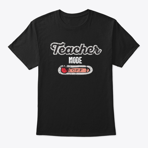 Teacher Mode Off Funny Vacation Gift  Black T-Shirt Front