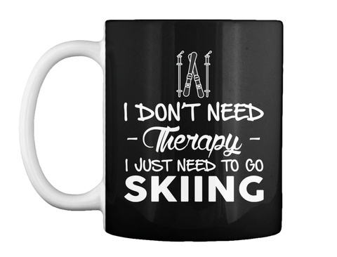I Don't Need  Therapy  I Just Need To Go Skiing Black T-Shirt Front