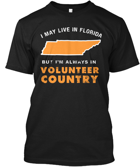 I May Live In Florida But I'm Always In Volunteer Country Black T-Shirt Front