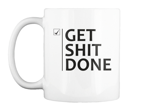 Get Shit Done White T-Shirt Front