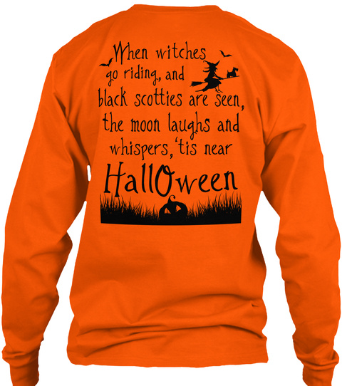 When Witches Go Riding, And Black Scotties Are Seen, The Moon Laughs And Whispers, 'tis Near Halloween Safety Orange T-Shirt Back