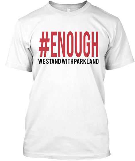 Enough We Stand With Parkland White T-Shirt Front
