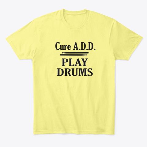 Cure A.D.D. Art Lemon Yellow  T-Shirt Front