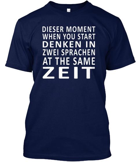 Dieser Moment When You Start Denken In Zwei Sprachen At The Same Zeit  Navy T-Shirt Front