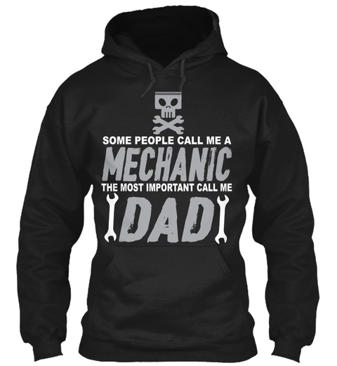 Some People Call Me A Mechanic The Most Important Call Me Dad  Black Sweatshirt Front
