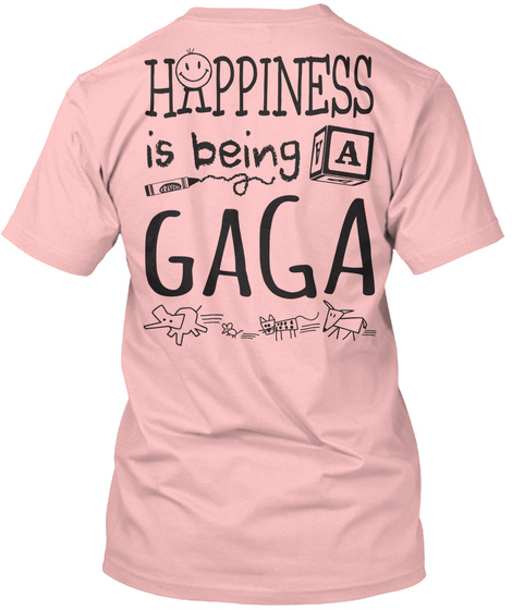 Happy Gaga Happiness Is Being A Gaga Pale Pink T-Shirt Back