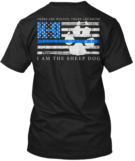 There Are Wolves, There Are Sheep K 9 I Am The Sheep Dog Black T-Shirt Back