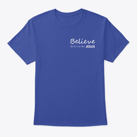 Believe   Be & Live Like Jesus Deep Royal Camiseta Front