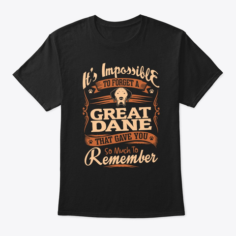 Impossible To Forget Great Dane Black T-Shirt Front