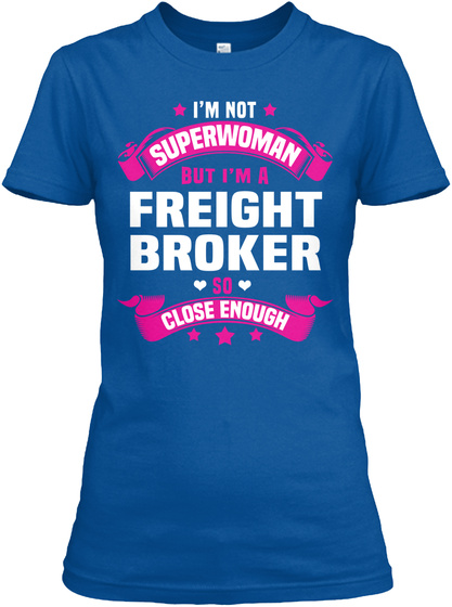 I'not Superwoman But I'm A Freight Broker So Close Enough Royal T-Shirt Front