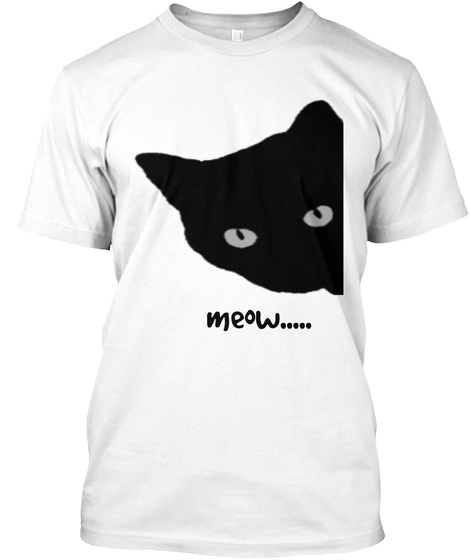 Meow.... White T-Shirt Front