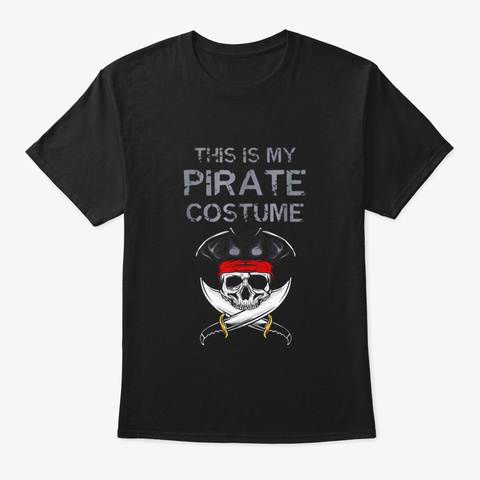 This Is My Pirate Costume Shirts Funny Black T-Shirt Front