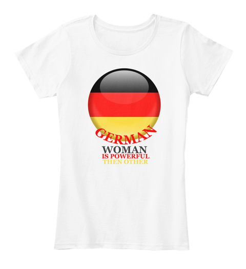 Limited Edition German Woman Power Shirt White T-Shirt Front
