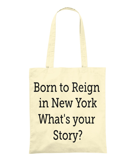 Born To Reign In New York What's Your Story? Natural T-Shirt Front