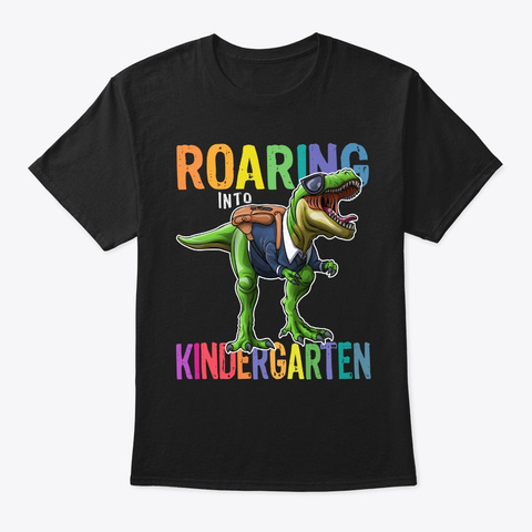 Roaring Into Kindergarten First Day Of S Black T-Shirt Front
