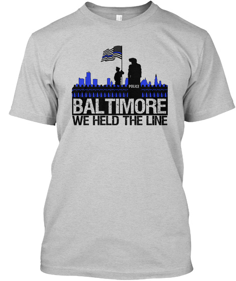 Police Baltimore We Held The Line  Light Steel T-Shirt Front