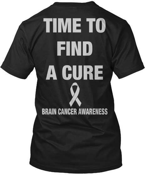 Time To Find A Cure Brain Cancer Awareness Black T-Shirt Back