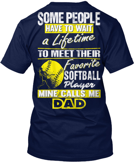 Some People Have To Wait A Life Time To Meet Their Favorite Softball Player Mine Calls Me Dad Navy T-Shirt Back