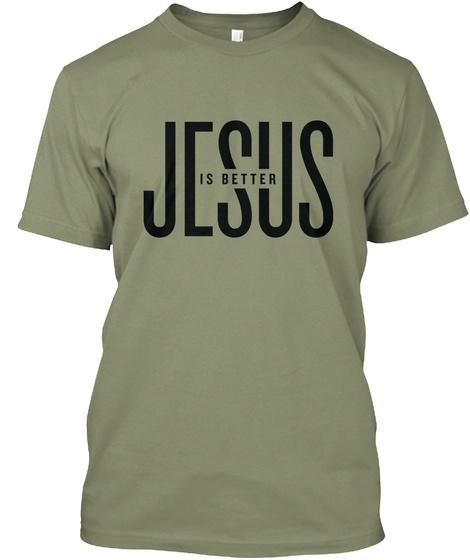 Jesus Is Better Light Olive T-Shirt Front
