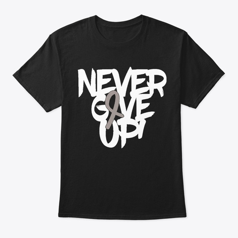 Never Give Up Brain Cancer Fight Warrior Black T-Shirt Front