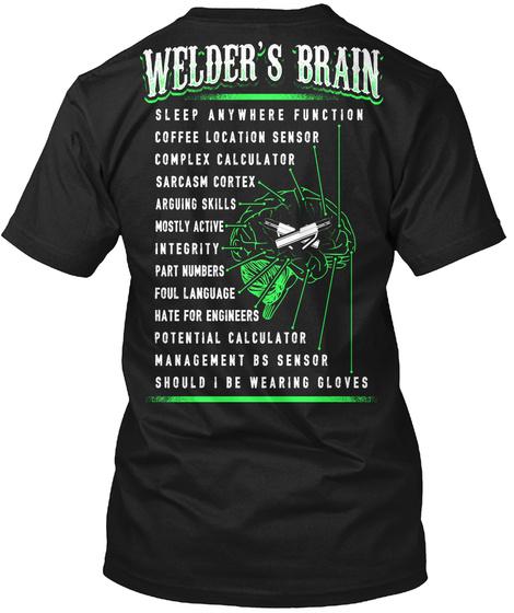 Welders Brain Sleep Anywhere Function Coffee Location Sensor Complex Calculators Sarcasm Cortex Arguing Skills... Black T-Shirt Back