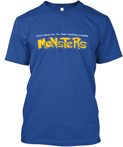 Don't Mind Me, I'm Just Catching Invisible Monsters Deep Royal T-Shirt Front