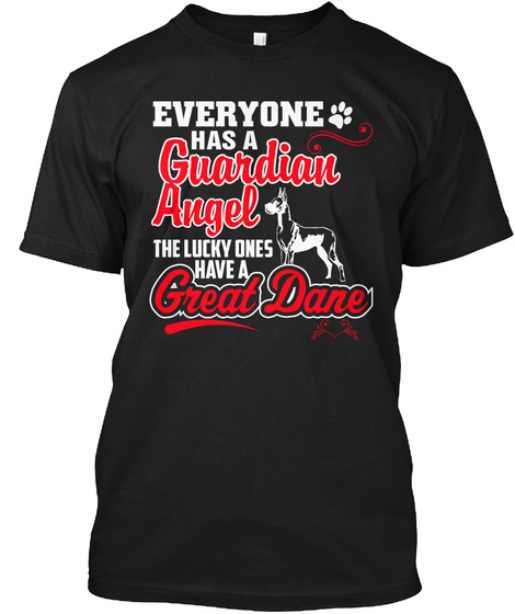 The Lucky Ones Have A Great Dane Black T-Shirt Front