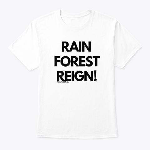 Rain Forest Reign!  White T-Shirt Front