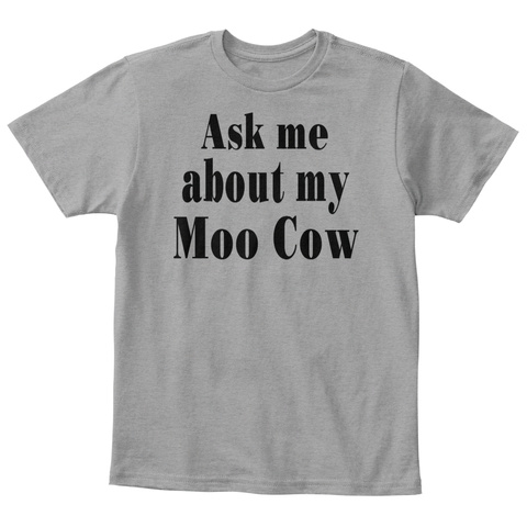 Ask Me About My Moo Cow Light Heather Grey  T-Shirt Front