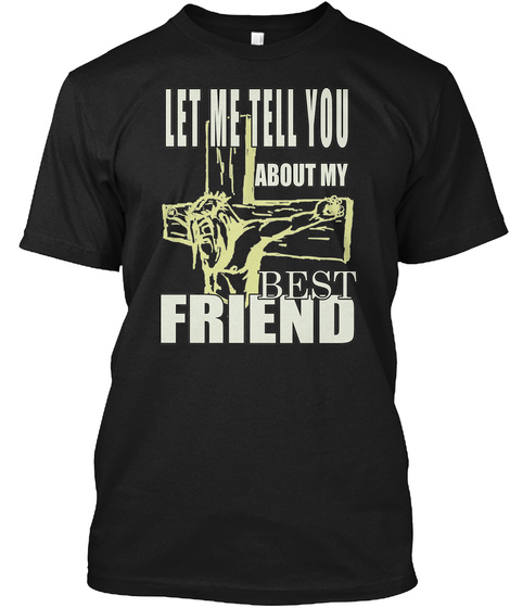 Let Me Tell You About My Best Friend Black T-Shirt Front