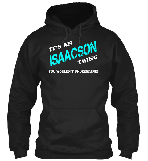 Its An Isaacson Thing   Name Shirts Black T-Shirt Front