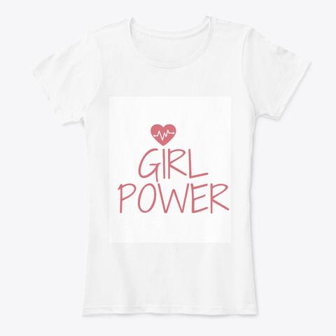 Girl Power Women Birthday Gift Graphic  White T-Shirt Front
