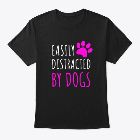 Easily Distracted By Dogs Lover Cute Black T-Shirt Front