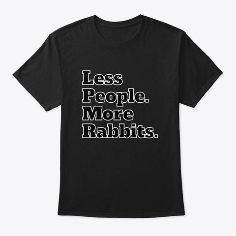 Less People. More Rabbits. Black T-Shirt Front