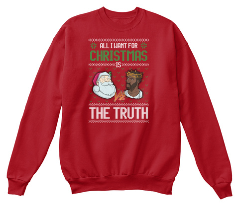 All I Want For Christmas Is The Truth Deep Red  Sweatshirt Front